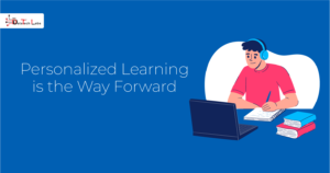 Personalized Learning is the Way Forward